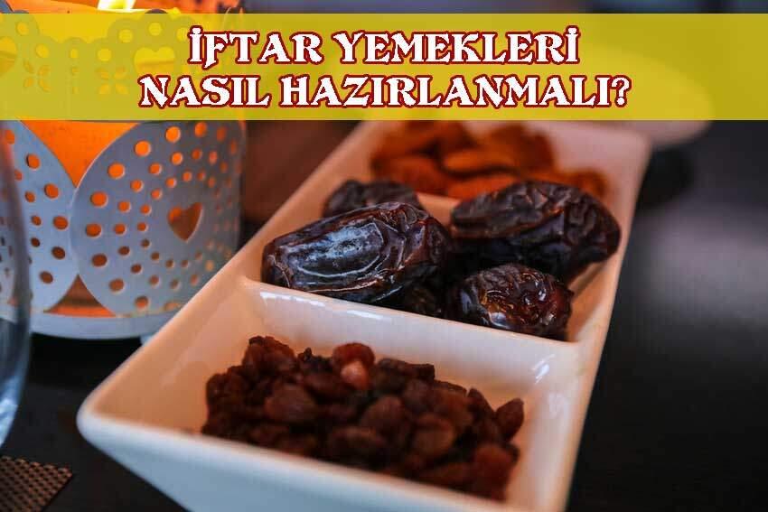 iftar yemekleri nasil hazirlanmali
