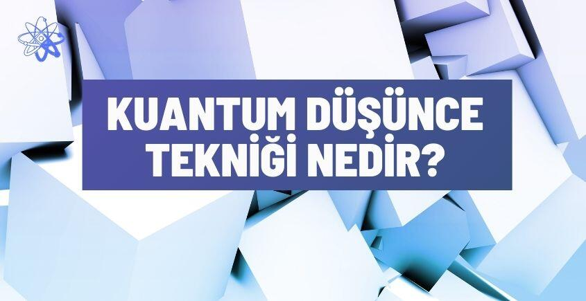 kuantum dusunce teknigi nedir