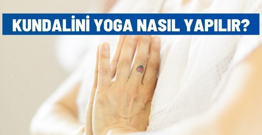 Kundalini Yoga Nasıl Yapılır?