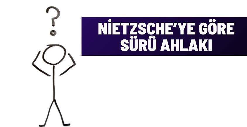 Nietzsche'ye Göre Sürü Ahlakı