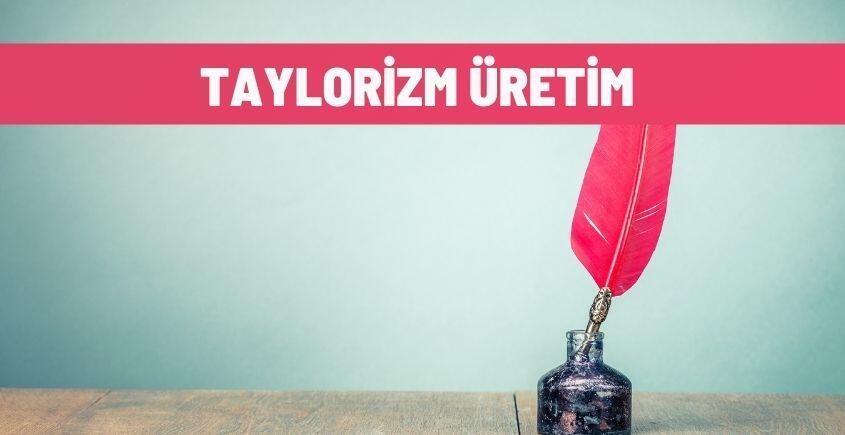 Taylorizm Üretim