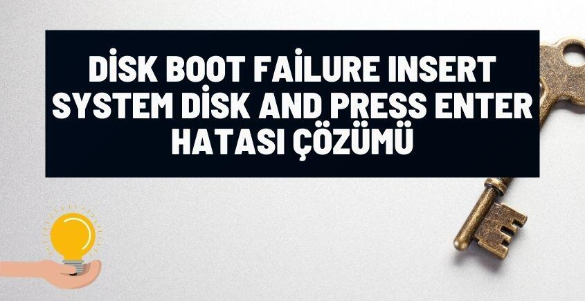 disk boot failure insert system disk press enter hatasi cozumu