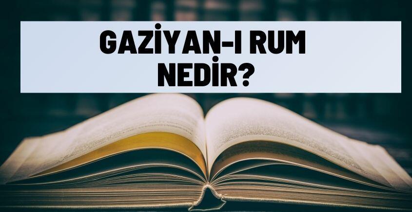 gaziyan i rum nedir