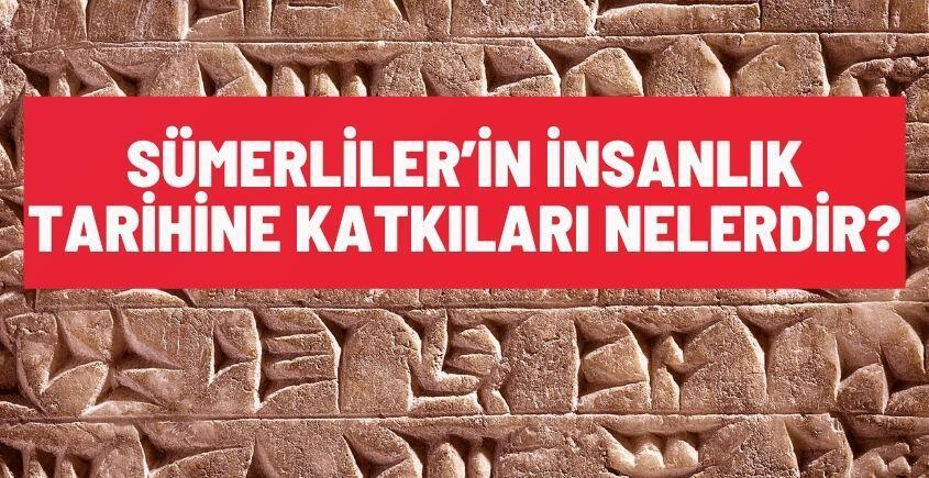 sumerlilerin insanlik tarihine katkilari nelerdir