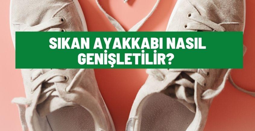 sikan ayakkabi nasil genisletilir
