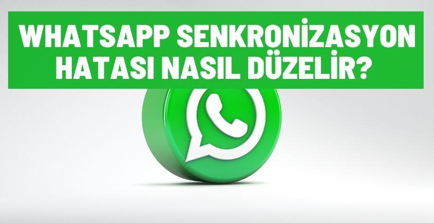 whatsapp senkronizasyon hatasi nasil duzelir