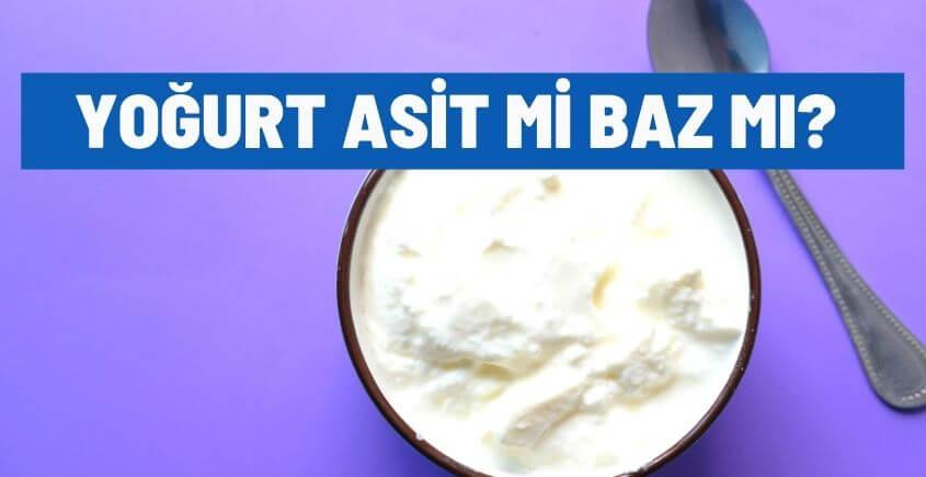 yogurt asit mi baz mi