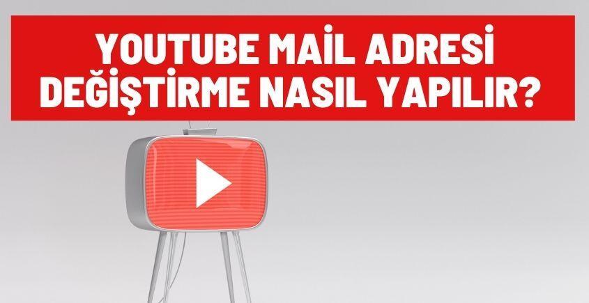youtube mail adresi degistirme nasil yapilir
